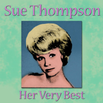 SUE THOMPSON - Sue Thompson - Her Very Best