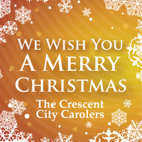 Crescent City Carolers - We Wish You A Merry Christmas