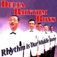 Delta Rhythm Boys - Rhythm Is Our Middle Name