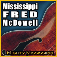 Mississippi Fred McDowell - Mighty Mississippi (Rerecorded)