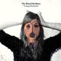 Blood Brothers - Young Machetes