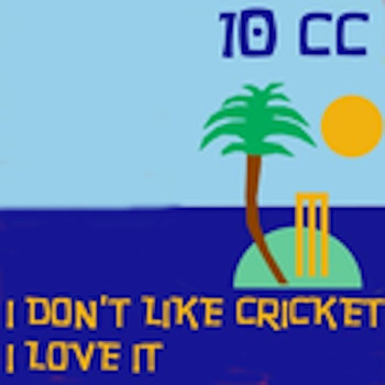 10cc - I Don't Like Cricket (I Love It)