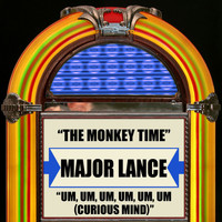 Major Lance - The Monkey Time / Um, Um, Um, Um, Um, Um (Curious Mind)
