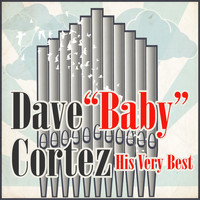 "Dave ""Baby"" Cortez - His Very Best"