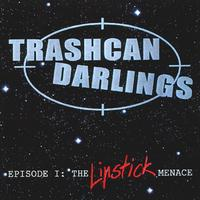 Trashcan Darlings - The lipstick menace