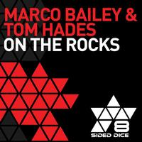 Marco Bailey & Tom Hades - On The Rocks