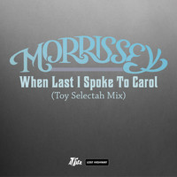 Morrissey - When Last I Spoke To Carol