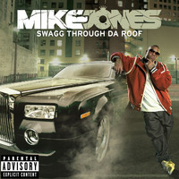 Mike Jones - Swagg Thru Da Roof (Explicit)