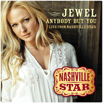 Jewel - Anybody But You [Live From Nashville Star] [Season 5]
