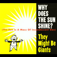 They Might Be Giants - Why Does The Sun Shine