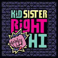 Kid Sister - Right Hand Hi