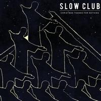 Slow Club - Christmas Thanks For Nothing