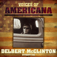 Delbert McClinton - Voices Of Americana: Without You