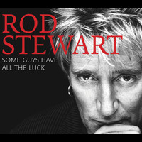 Rod Stewart - Some Guys Have All The Luck (The Definitive Rod Stewart)