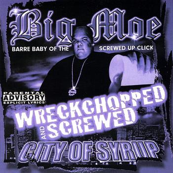 Big Moe - City of Syrup (Wreckchopped & Screwed)