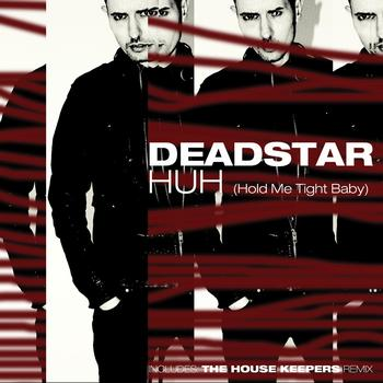 Deadstar - Huh (Hold Me Tight Baby)