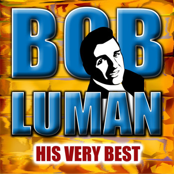 Bob Luman - His Very Best