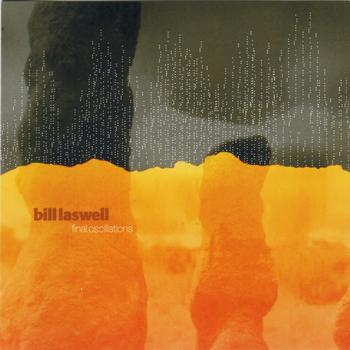 Bill Laswell - Final Oscillations