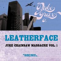 Leatherface - Juke Chainsaw Massacre Vol.1