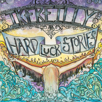 Ike Reilly - Hard Luck Stories