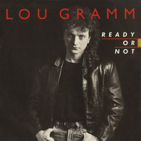 Lou Gramm - Ready Or Not / Lover Come Back [Digital 45]