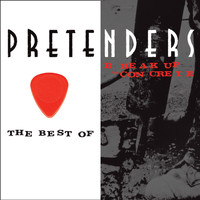 Pretenders - The Best Of / Break Up The Concrete