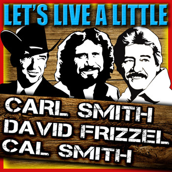 Cal Smith, Carl Smith & David Frizzell - Let's Live a Little