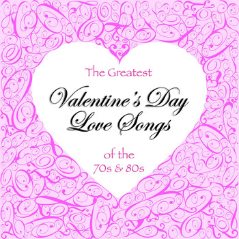 Various Artists - The Greatest Valentine's Day Love Songs of the 70's & 80's
