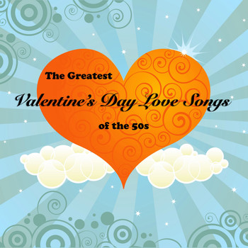 Various Artists - The Greatest Valentine's Day Love Songs of the 50's