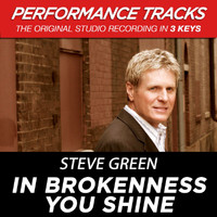 Steve Green - In Brokenness You Shine (Performance Tracks) - EP