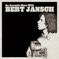 Bert Jansch - An Acoustic Hour With Bert Jansch