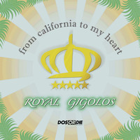 Royal Gigolos - From California To My Heart