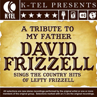 David Frizzell - A Tribute To My Father - David Frizzell Sings The Country Hits Of Lefty Frizzell