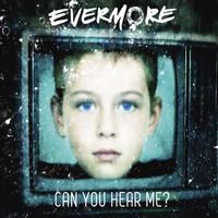 EVERMORE - Can You Hear Me?