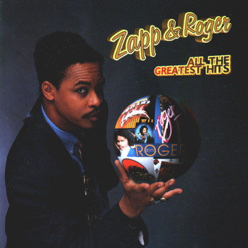 Zapp & Roger - All The Greatest Hits