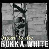 Bukka White - Fixin' to Die