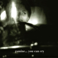 Gamine - You Can Cry (And Other Lullabies)