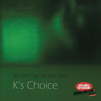 K's Choice - When I Lay Beside You