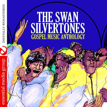 The Swan Silvertones - Gospel Music Anthology (Digitally Remastered)