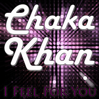 """Chaka Khan Chaka Khan"" - I Feel For You"