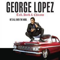 George Lopez - Tall, Dark & Chicano (Explicit)