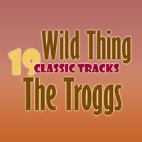 The Troggs - Wild Thing - 19 Classic Tracks