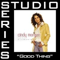 Cindy Morgan - Good Thing [Studio Series Performance Track]