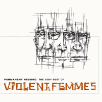 Violent Femmes - Permanent Record: The Very Best Of The Violent Femmes (GH)