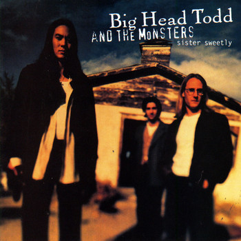 Big Head Todd and The Monsters - Sister Sweetly
