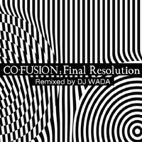 Co-Fusion - Final Resolution (Remixed By DJ Wada)