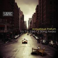 Acoustique Parfum - For The Sake Of Being Awake