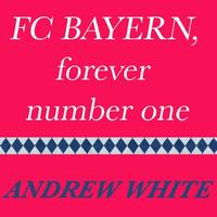 Andrew White - FC Bayern, Forever Number One