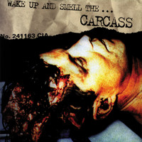 Carcass - Wake Up And Smell The Carcass (Explicit)
