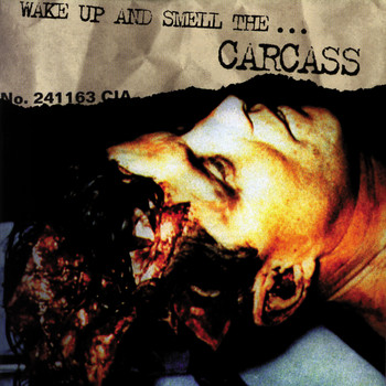 Carcass - Wake Up and Smell the... Carcass (Explicit)